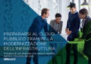 Prepararsi al cloud pubblico tramite la modernizzazione dell'infrastruttura